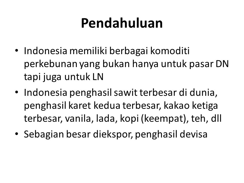 Pendahuluan Indonesia memiliki berbagai komoditi perkebunan yang bukan hanya untuk pasar DN tapi juga untuk LN.
