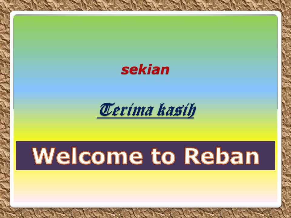 sekian Terima kasih Welcome to Reban