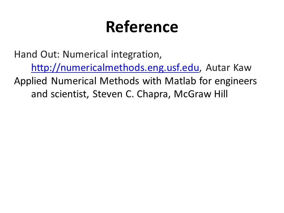Reference Hand Out: Numerical integration, http://numericalmethods.eng.usf.edu, Autar Kaw.
