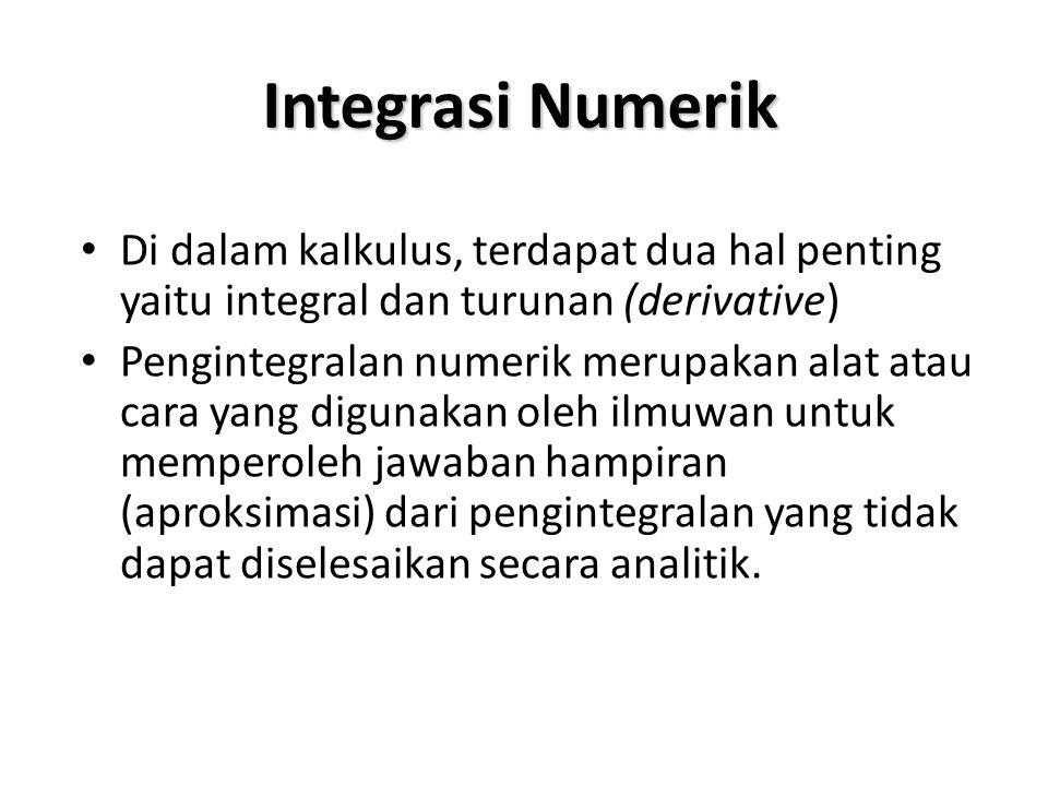 Integrasi Numerik Di dalam kalkulus, terdapat dua hal penting yaitu integral dan turunan (derivative)
