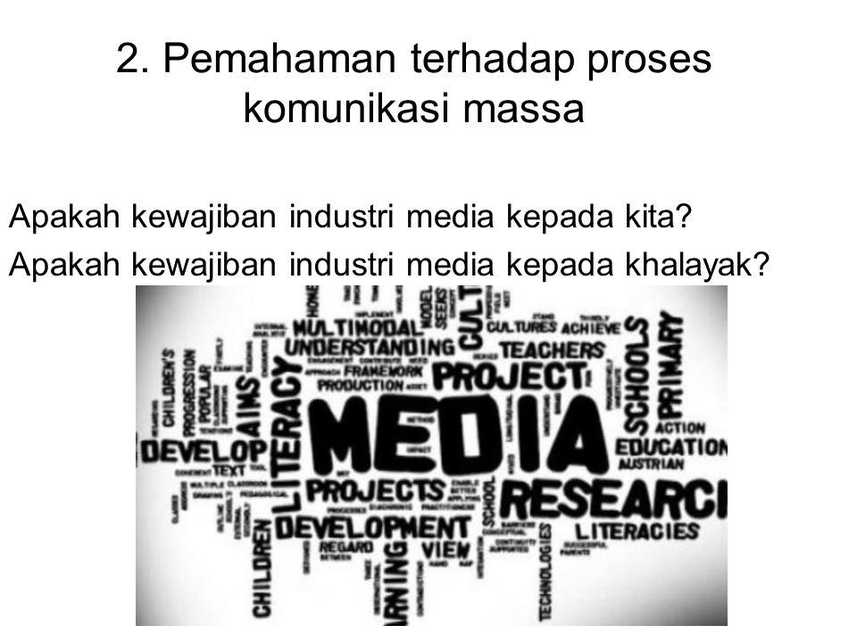 2. Pemahaman terhadap proses komunikasi massa