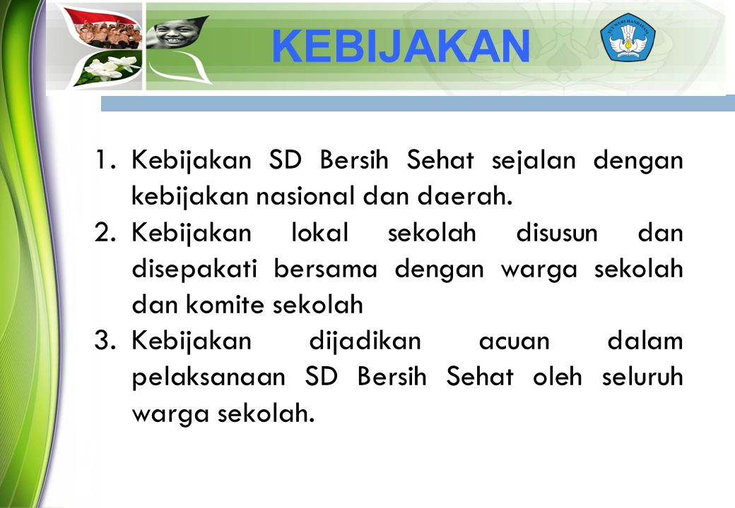 KEBIJAKAN Kebijakan SD Bersih Sehat sejalan dengan kebijakan nasional dan daerah.