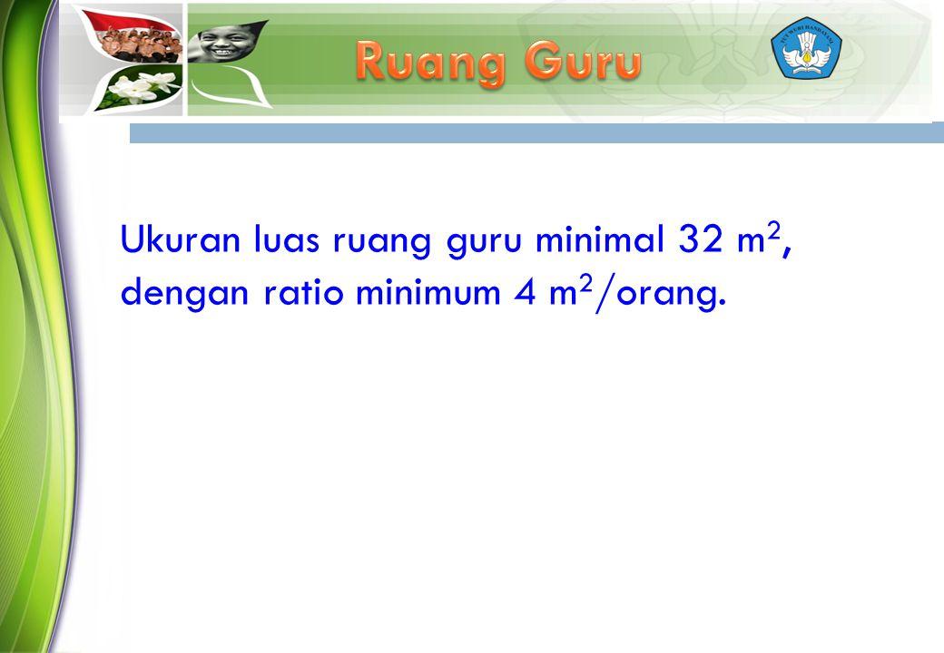 Ruang Guru Ukuran luas ruang guru minimal 32 m2, dengan ratio minimum 4 m2/orang.