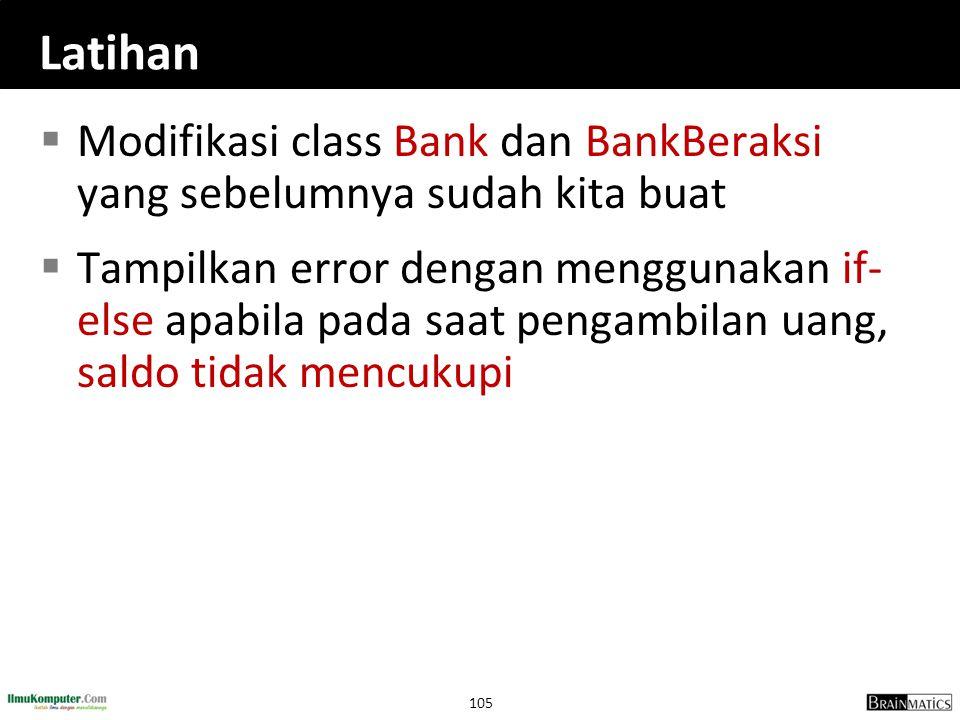 Latihan Modifikasi class Bank dan BankBeraksi yang sebelumnya sudah kita buat.
