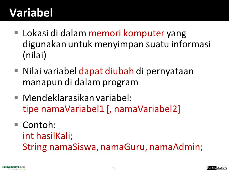 Variabel Lokasi di dalam memori komputer yang digunakan untuk menyimpan suatu informasi (nilai)