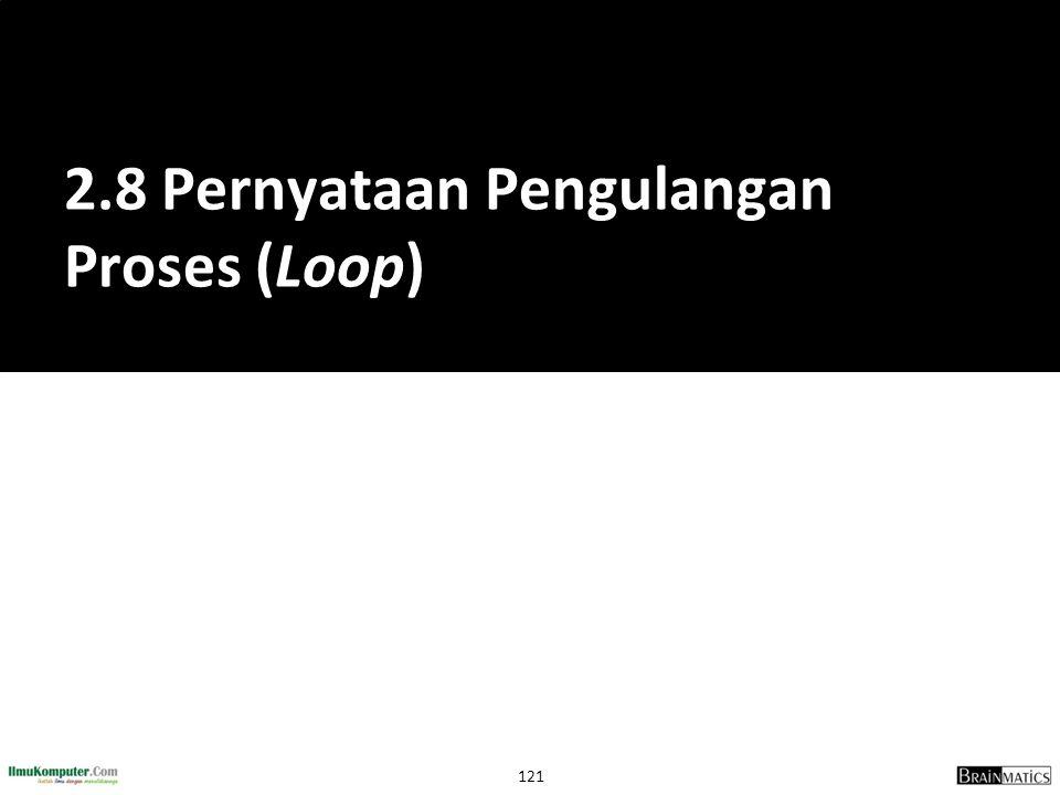 2.8 Pernyataan Pengulangan Proses (Loop)