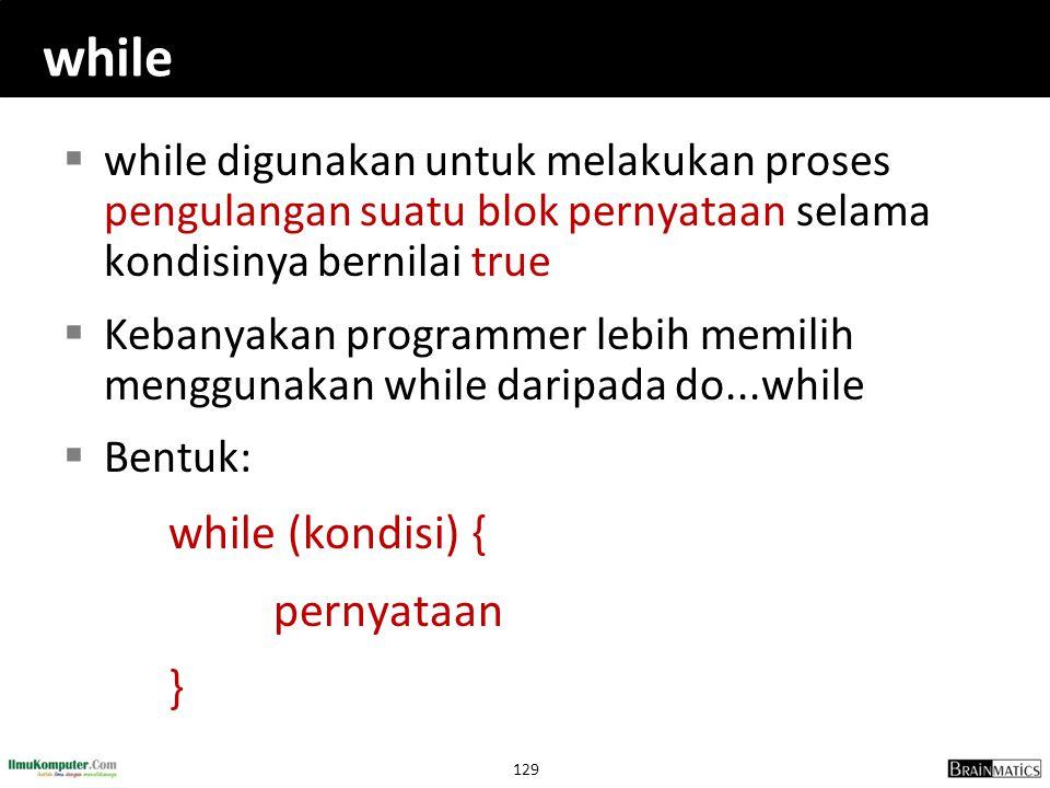 while while digunakan untuk melakukan proses pengulangan suatu blok pernyataan selama kondisinya bernilai true.