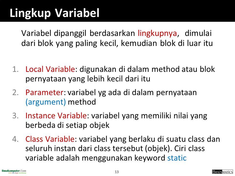 Lingkup Variabel Variabel dipanggil berdasarkan lingkupnya, dimulai dari blok yang paling kecil, kemudian blok di luar itu.