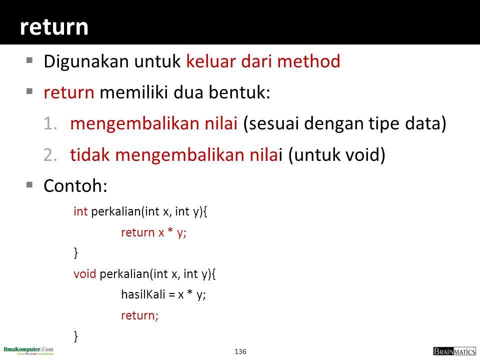 return Digunakan untuk keluar dari method return memiliki dua bentuk: