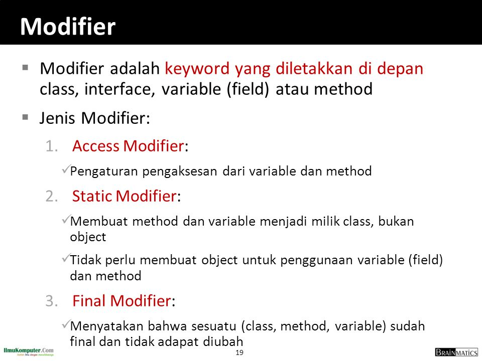 Modifier Modifier adalah keyword yang diletakkan di depan class, interface, variable (field) atau method.
