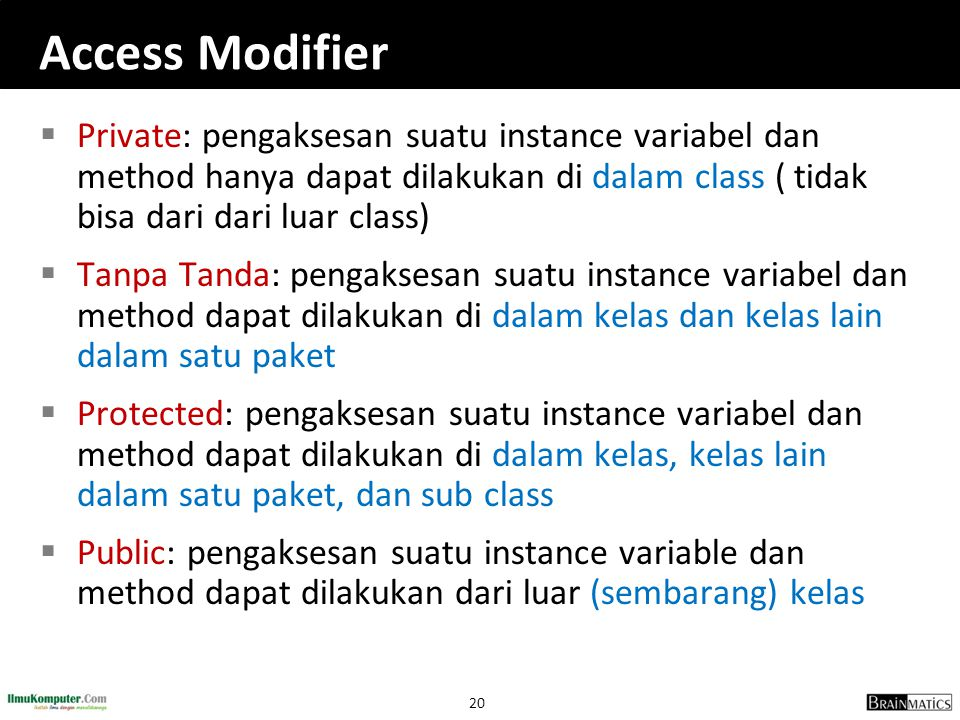 Access Modifier Private: pengaksesan suatu instance variabel dan method hanya dapat dilakukan di dalam class ( tidak bisa dari dari luar class)