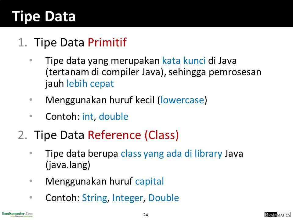 Tipe Data Tipe Data Primitif Tipe Data Reference (Class)