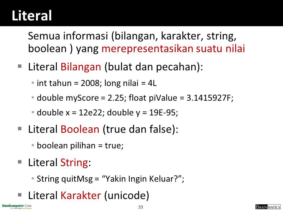 Literal Semua informasi (bilangan, karakter, string, boolean ) yang merepresentasikan suatu nilai. Literal Bilangan (bulat dan pecahan):
