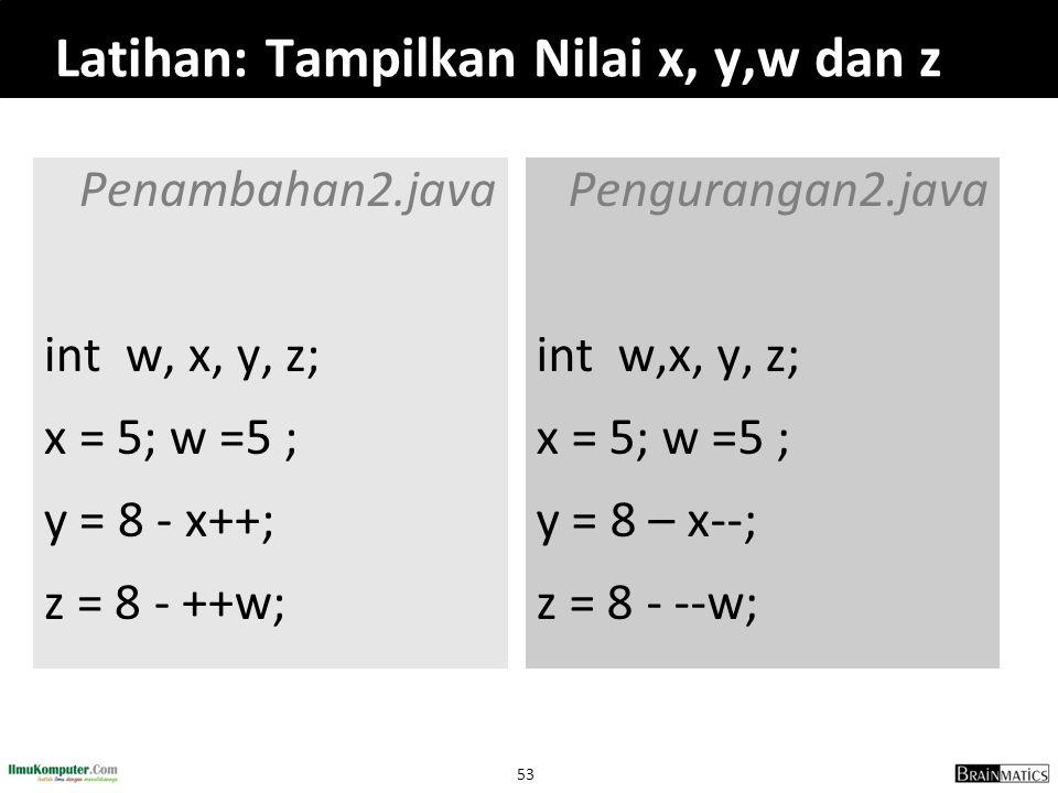 Latihan: Tampilkan Nilai x, y,w dan z