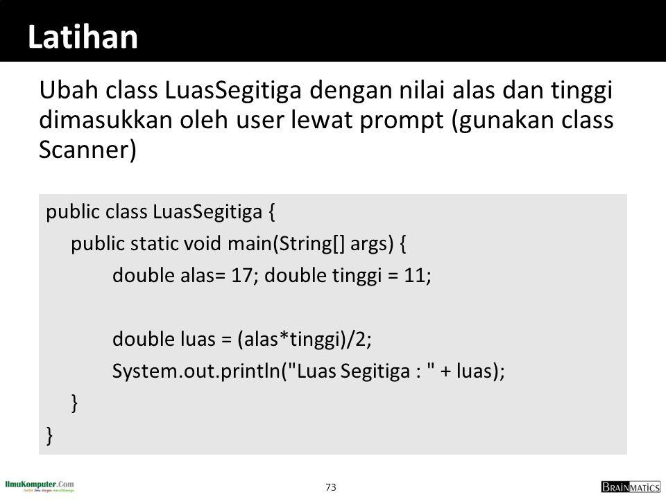 Latihan Ubah class LuasSegitiga dengan nilai alas dan tinggi dimasukkan oleh user lewat prompt (gunakan class Scanner)