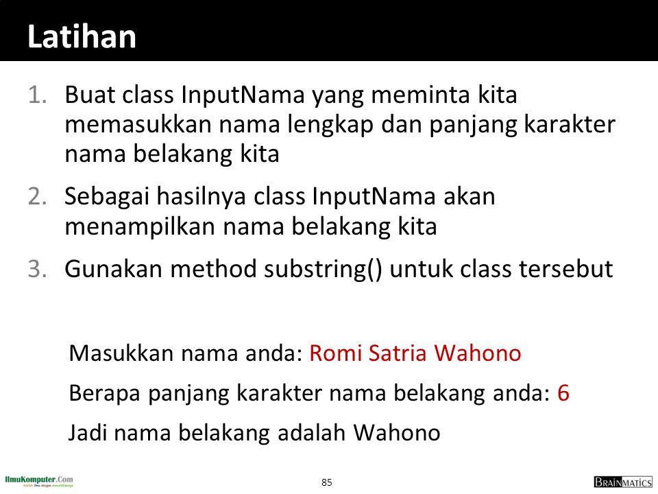 Latihan Buat class InputNama yang meminta kita memasukkan nama lengkap dan panjang karakter nama belakang kita.