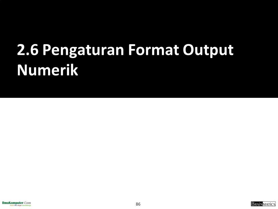 2.6 Pengaturan Format Output Numerik