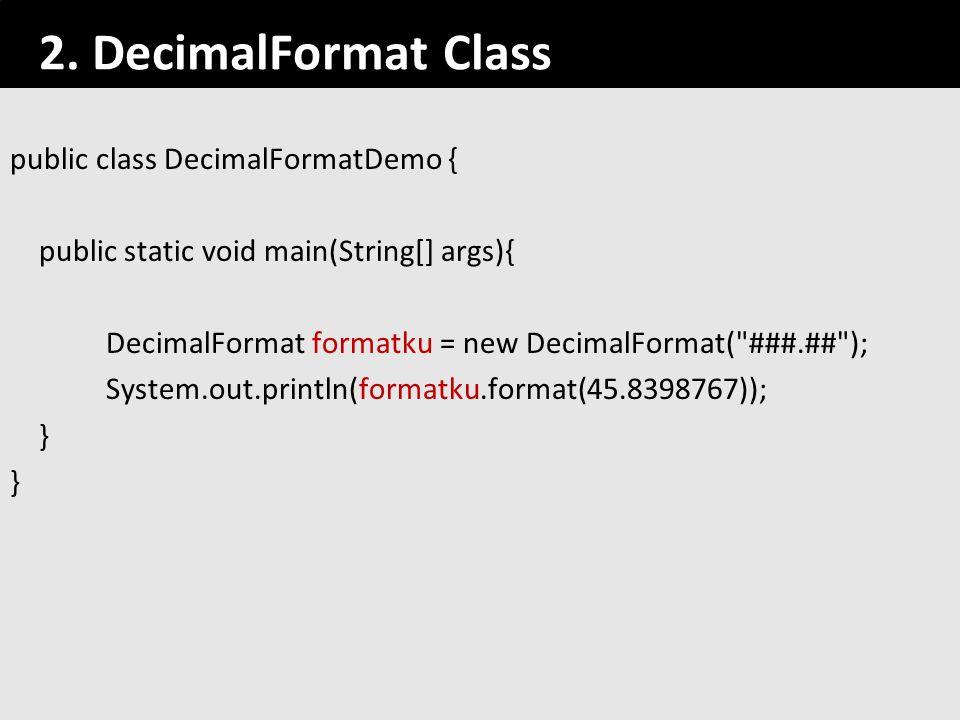2. DecimalFormat Class public class DecimalFormatDemo {