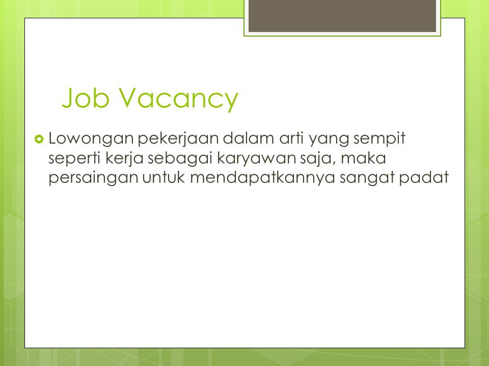 Job Vacancy Lowongan pekerjaan dalam arti yang sempit seperti kerja sebagai karyawan saja, maka persaingan untuk mendapatkannya sangat padat.