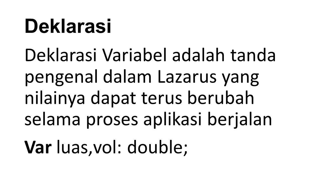 Deklarasi Deklarasi Variabel adalah tanda pengenal dalam Lazarus yang nilainya dapat terus berubah selama proses aplikasi berjalan.