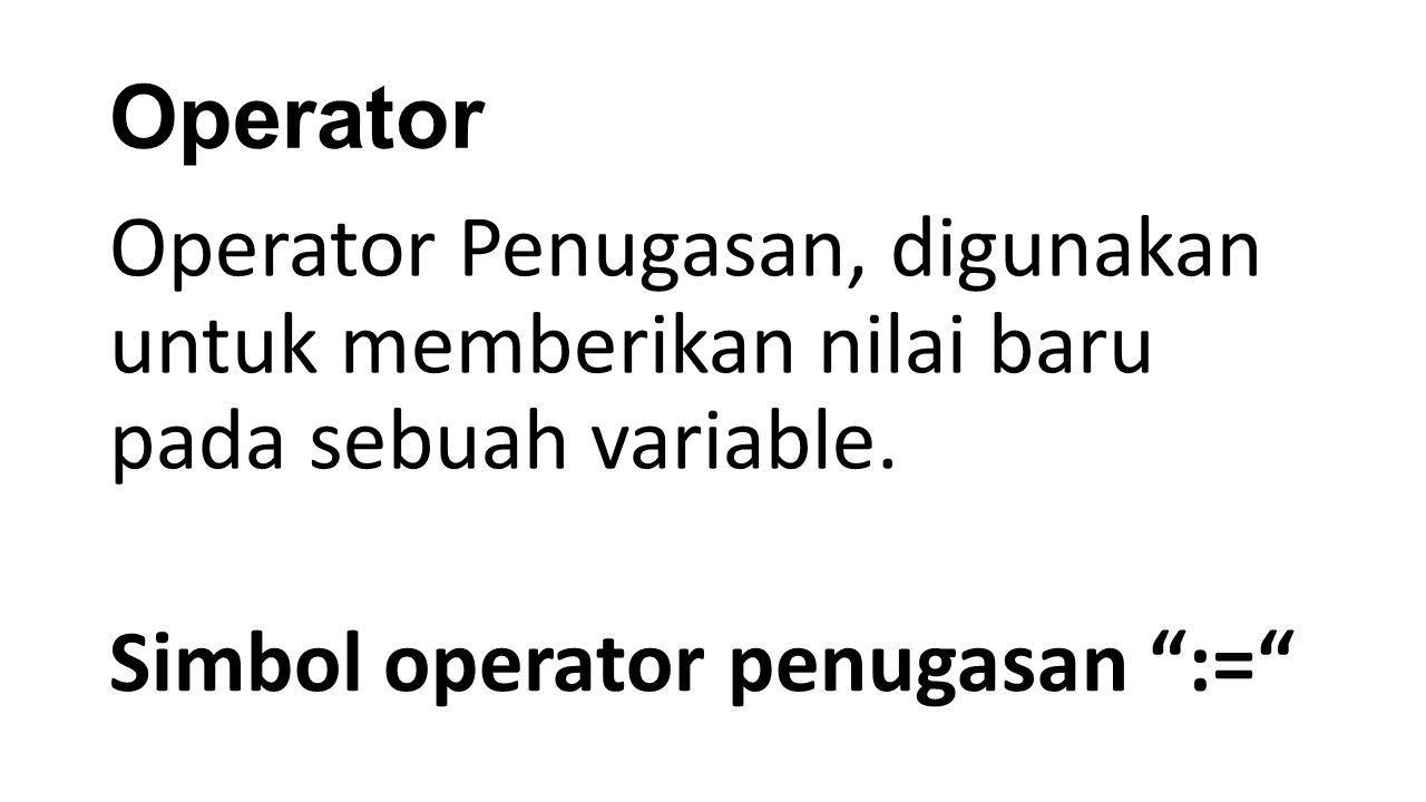 Operator Operator Penugasan, digunakan untuk memberikan nilai baru pada sebuah variable.