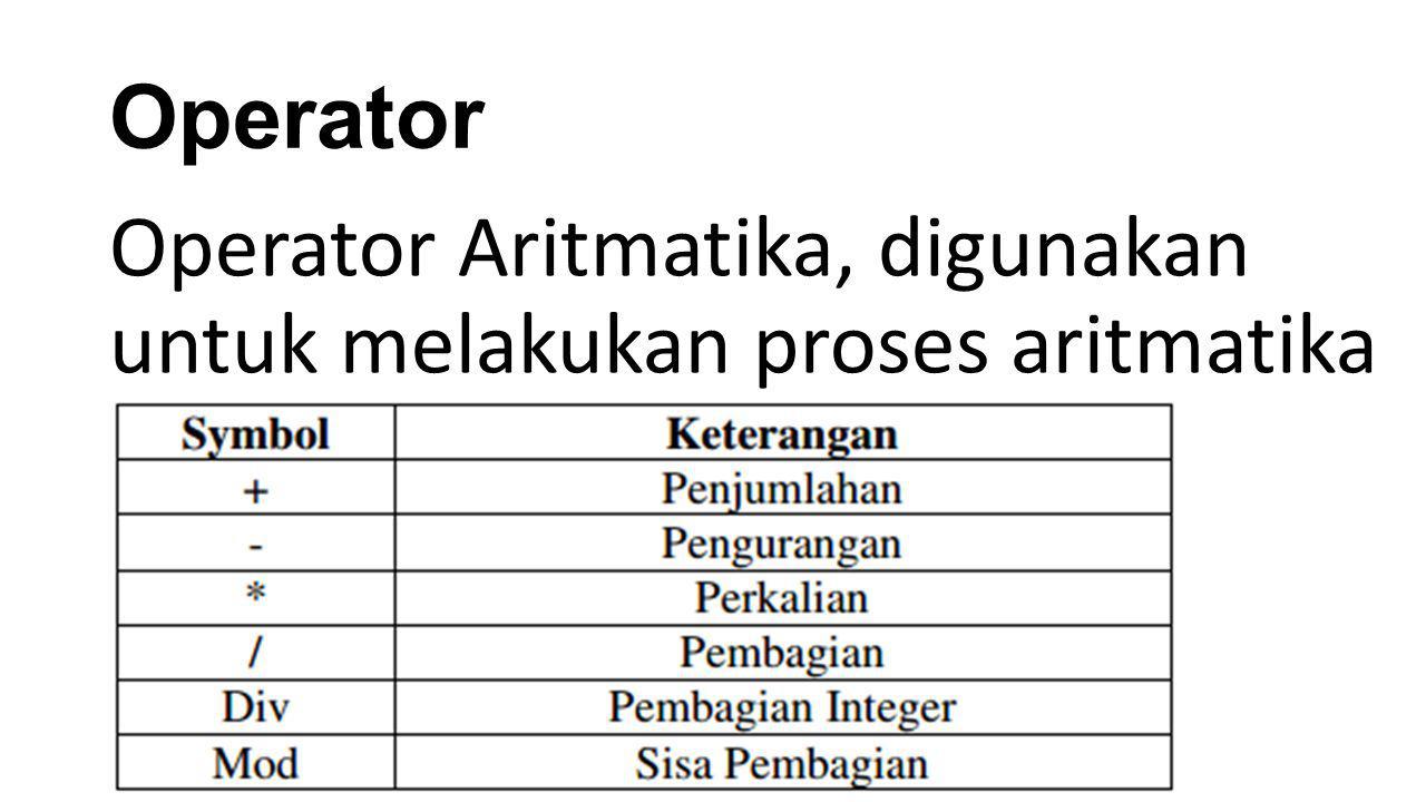 Operator Operator Aritmatika, digunakan untuk melakukan proses aritmatika