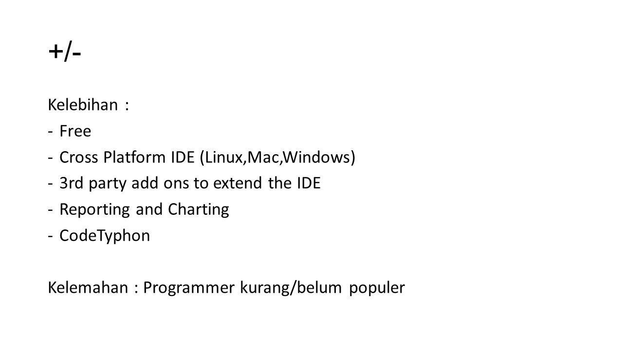 +/- Kelebihan : Free Cross Platform IDE (Linux,Mac,Windows)