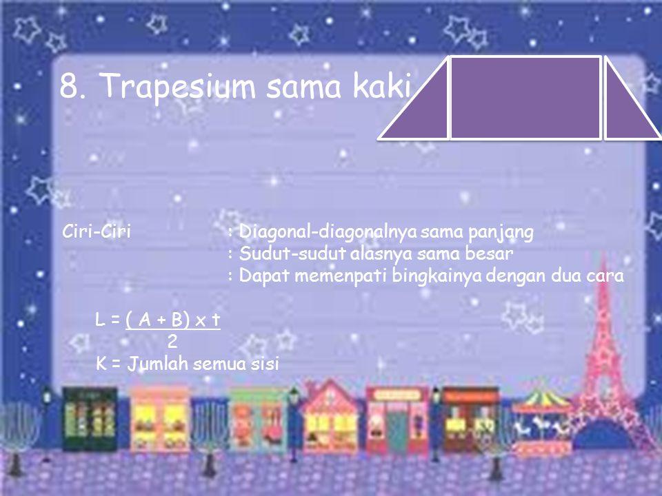 8. Trapesium sama kaki Ciri-Ciri : Diagonal-diagonalnya sama panjang