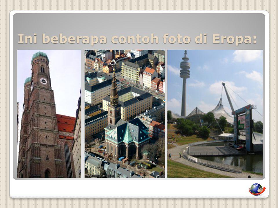 Ini beberapa contoh foto di Eropa: