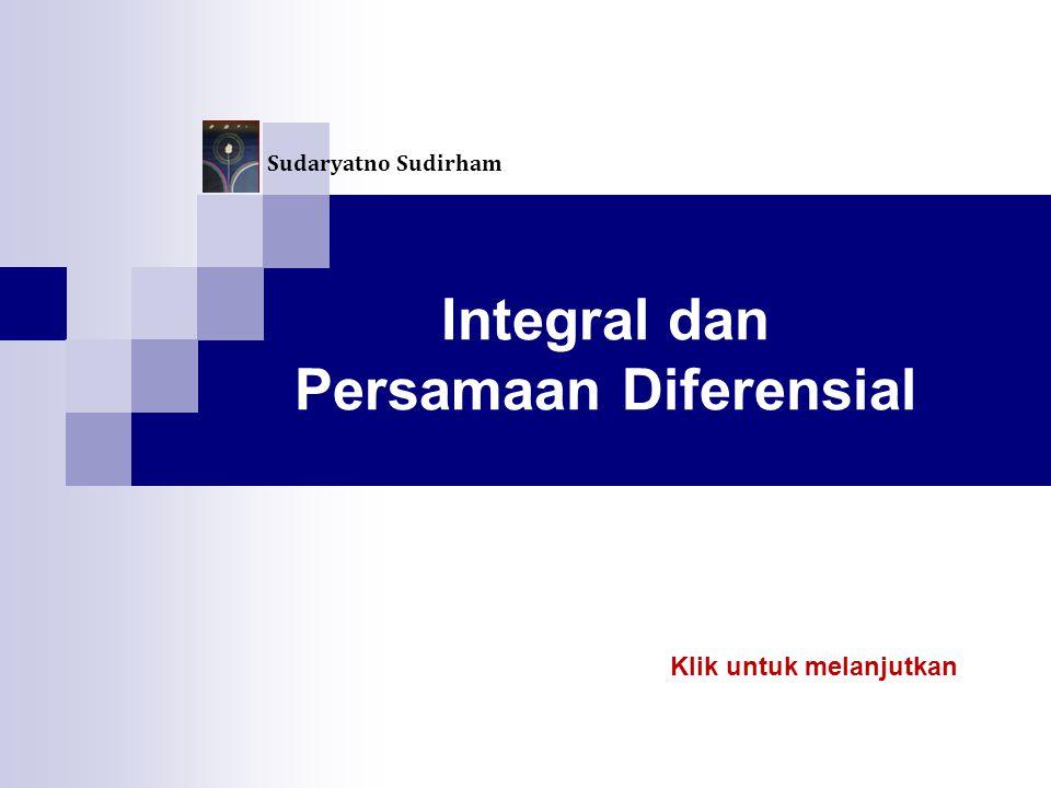 Integral dan Persamaan Diferensial Klik untuk melanjutkan