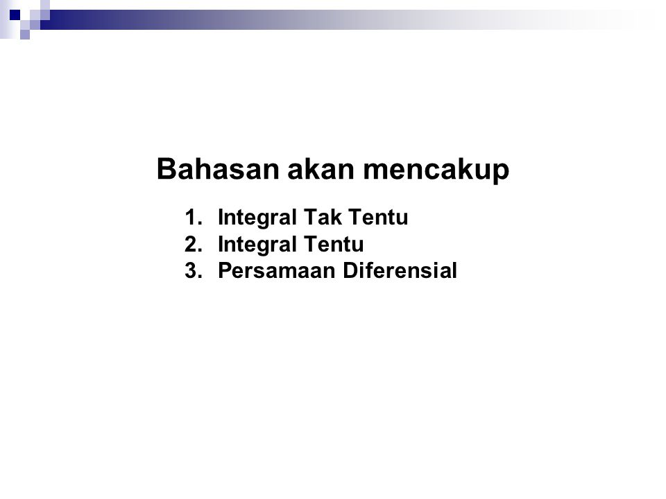 Bahasan akan mencakup Integral Tak Tentu Integral Tentu