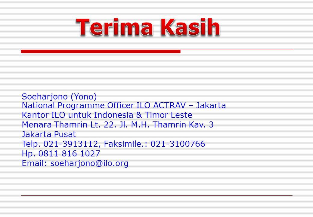 Terima Kasih Soeharjono (Yono) National Programme Officer ILO ACTRAV – Jakarta. Kantor ILO untuk Indonesia & Timor Leste.