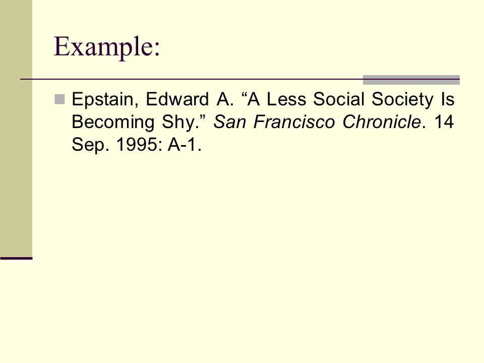 Example: Epstain, Edward A. A Less Social Society Is Becoming Shy. San Francisco Chronicle.