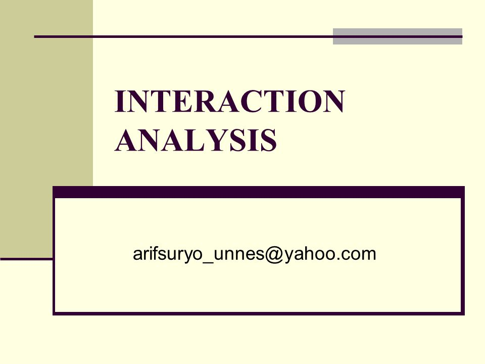 INTERACTION ANALYSIS arifsuryo_unnes@yahoo.com