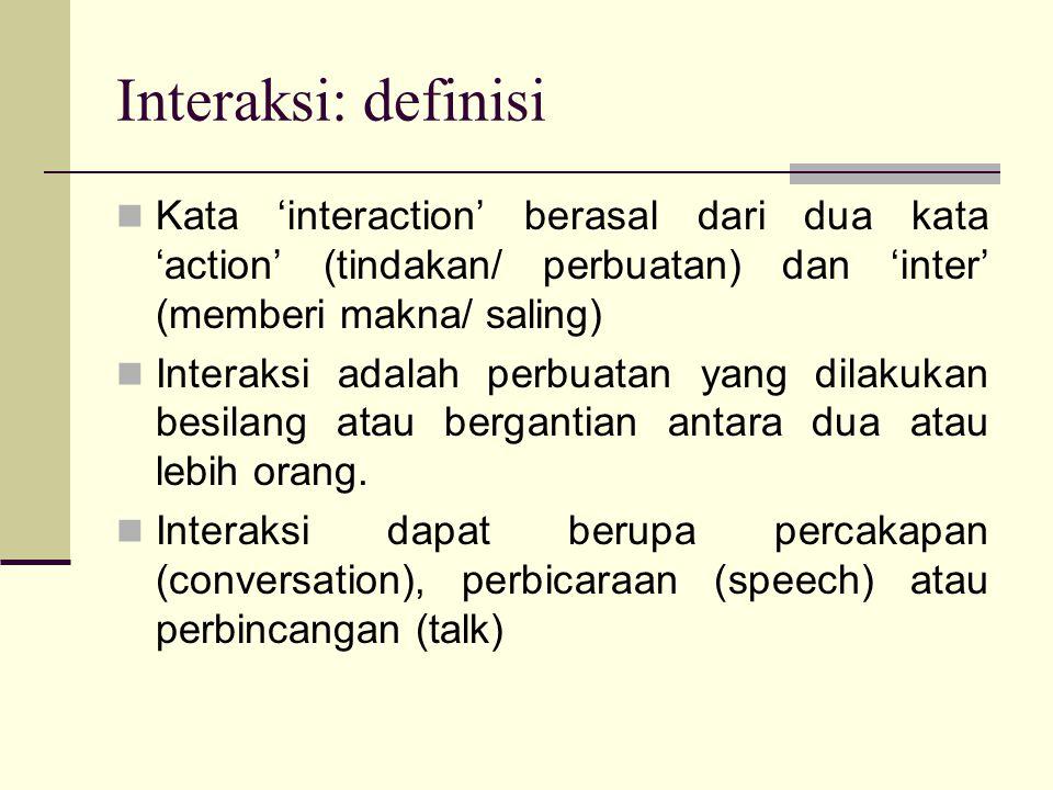 Interaksi: definisi Kata 'interaction' berasal dari dua kata 'action' (tindakan/ perbuatan) dan 'inter' (memberi makna/ saling)