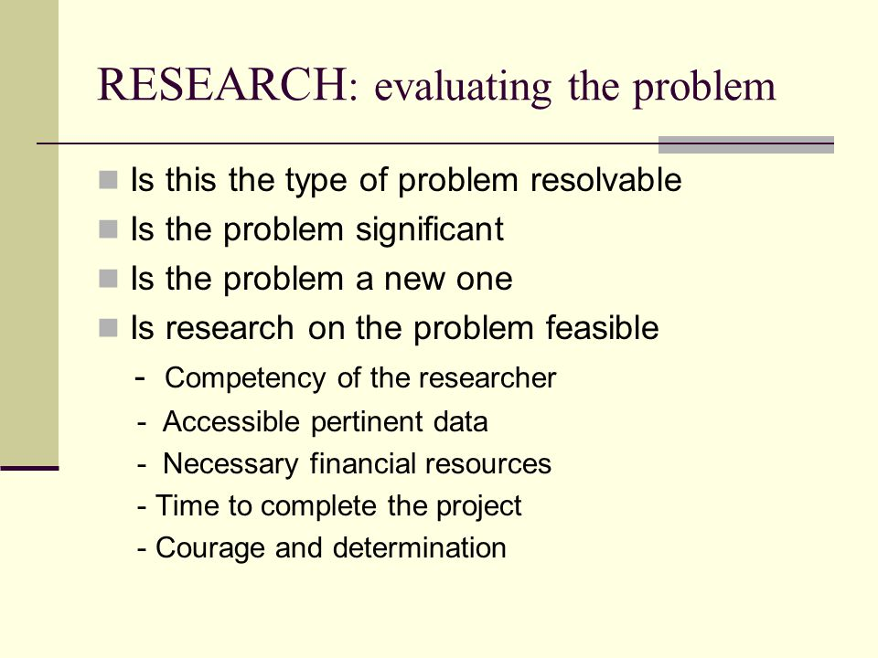 RESEARCH: evaluating the problem