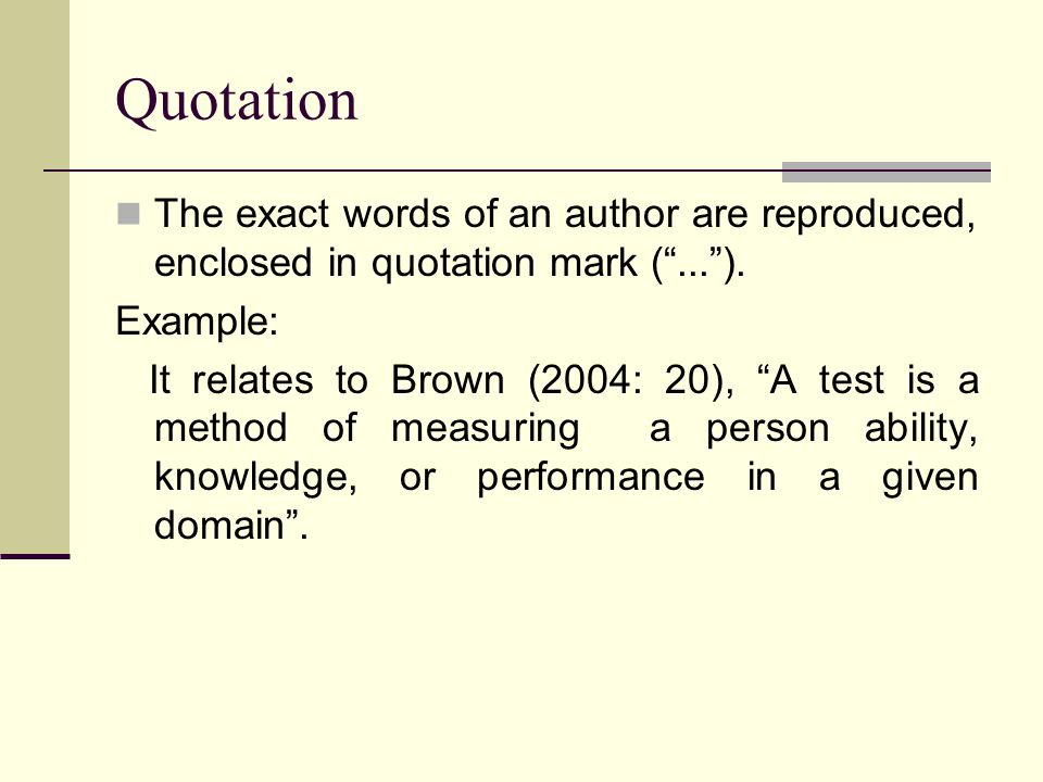 Quotation The exact words of an author are reproduced, enclosed in quotation mark ( ... ). Example: