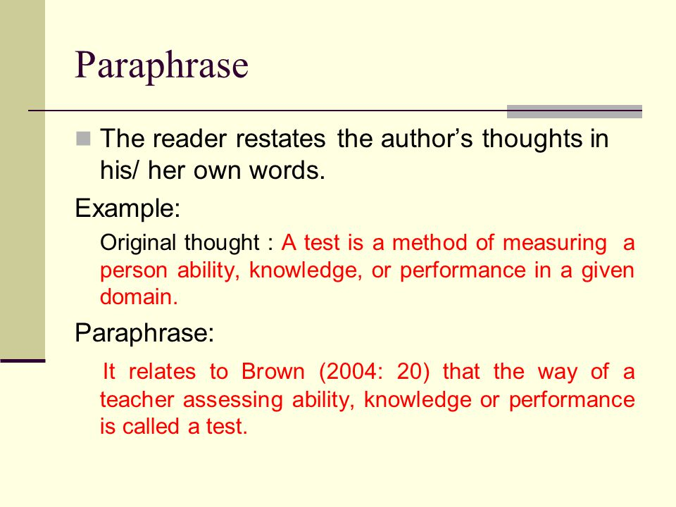 Paraphrase The reader restates the author's thoughts in his/ her own words. Example: