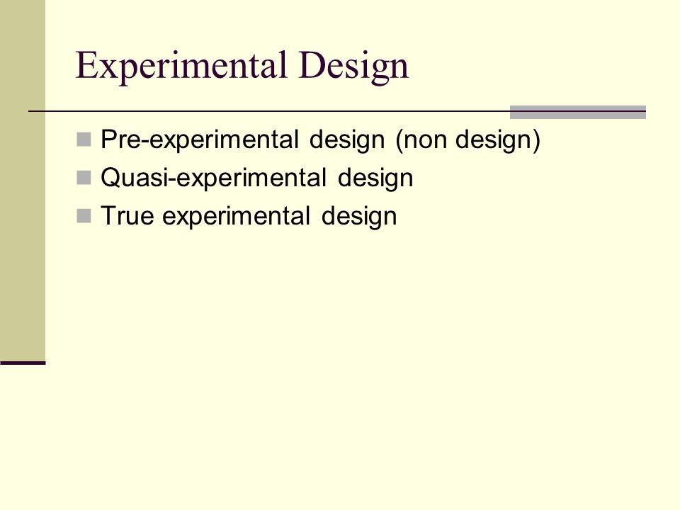 Experimental Design Pre-experimental design (non design)