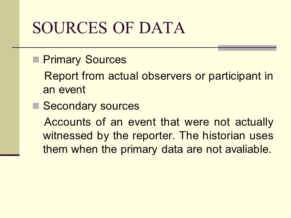 SOURCES OF DATA Primary Sources