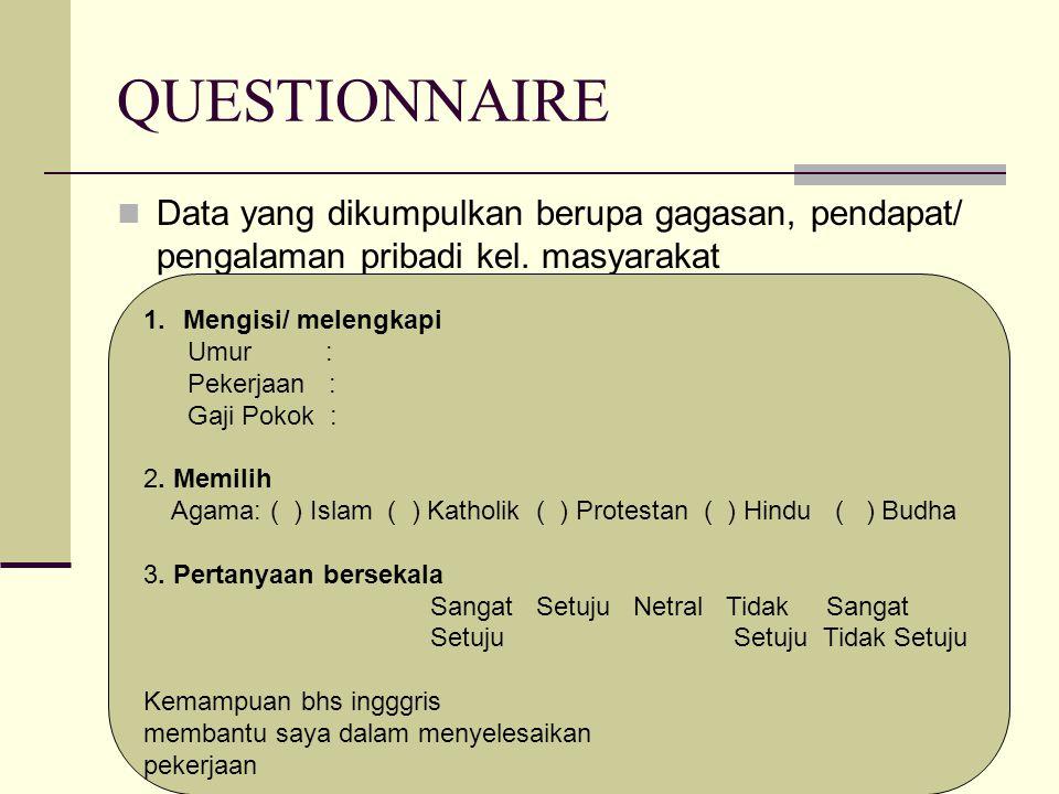 QUESTIONNAIRE Data yang dikumpulkan berupa gagasan, pendapat/ pengalaman pribadi kel. masyarakat. Mengisi/ melengkapi.