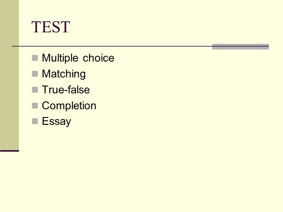 TEST Multiple choice Matching True-false Completion Essay