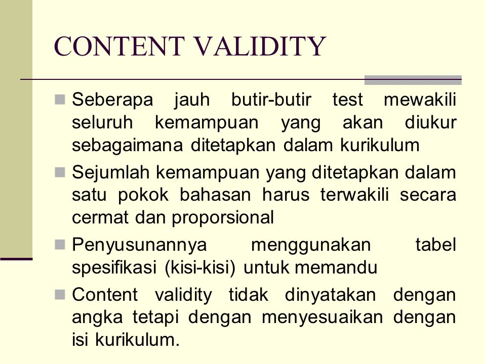 CONTENT VALIDITY Seberapa jauh butir-butir test mewakili seluruh kemampuan yang akan diukur sebagaimana ditetapkan dalam kurikulum.