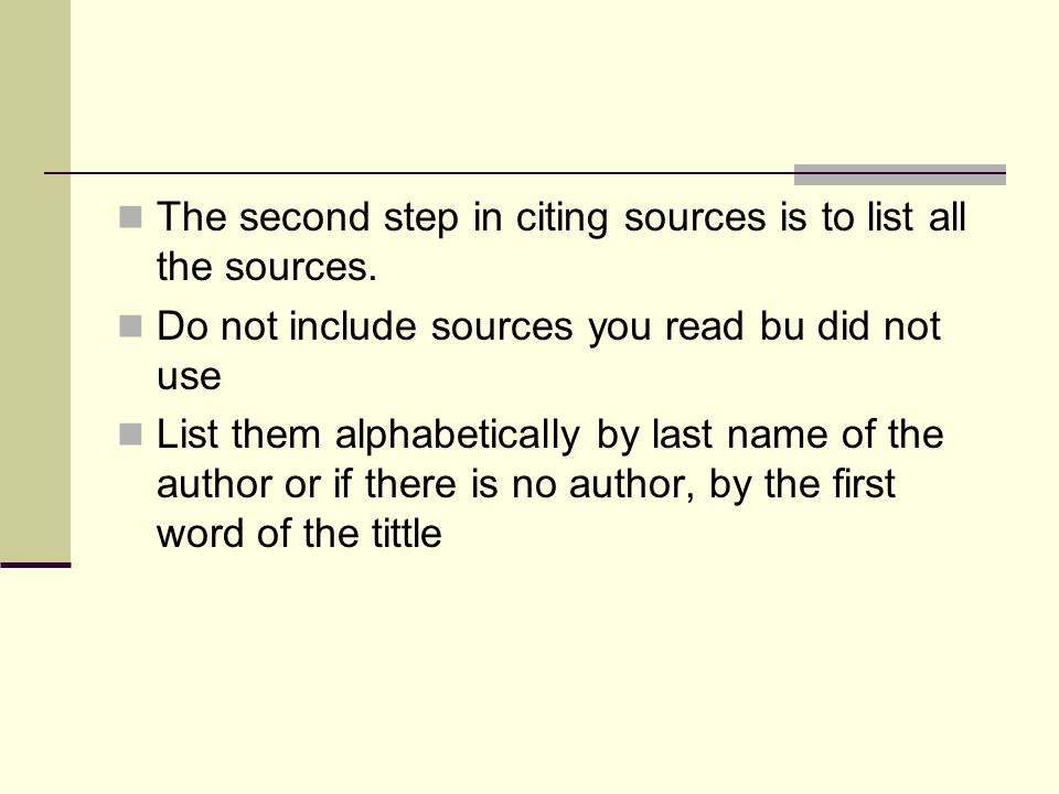 The second step in citing sources is to list all the sources.