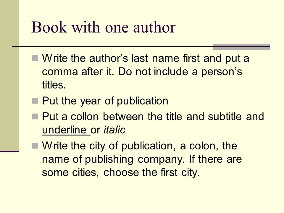 Book with one author Write the author's last name first and put a comma after it. Do not include a person's titles.
