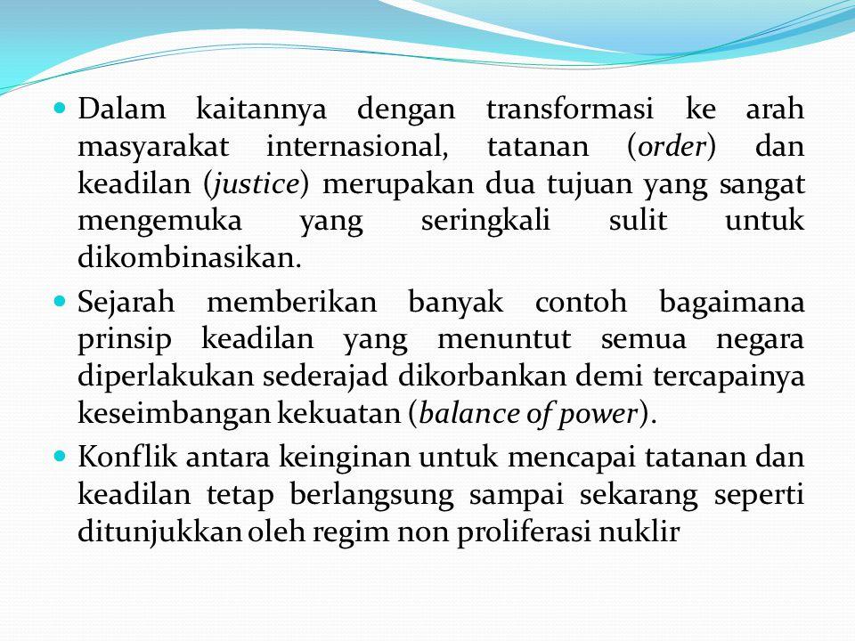 Dalam kaitannya dengan transformasi ke arah masyarakat internasional, tatanan (order) dan keadilan (justice) merupakan dua tujuan yang sangat mengemuka yang seringkali sulit untuk dikombinasikan.