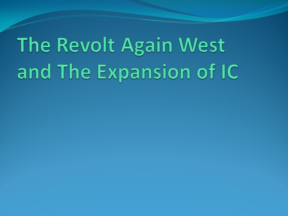 The Revolt Again West and The Expansion of IC