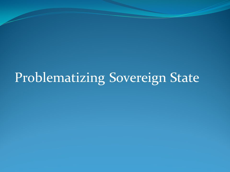 Problematizing Sovereign State