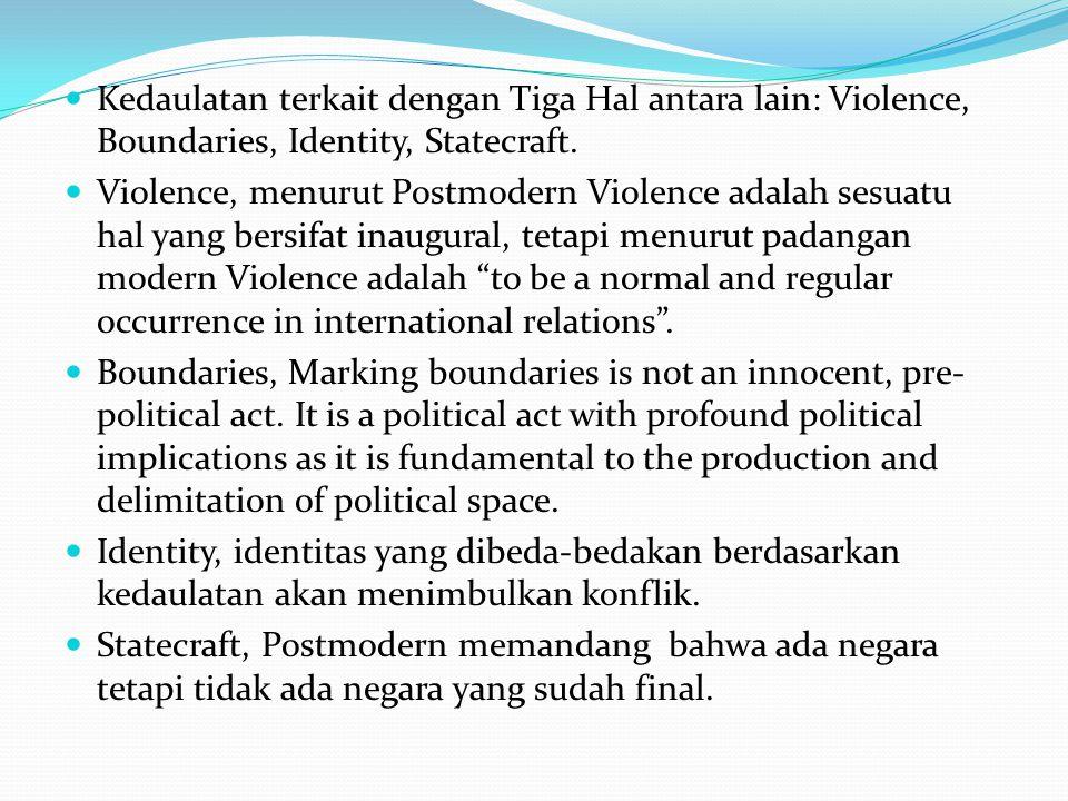 Kedaulatan terkait dengan Tiga Hal antara lain: Violence, Boundaries, Identity, Statecraft.