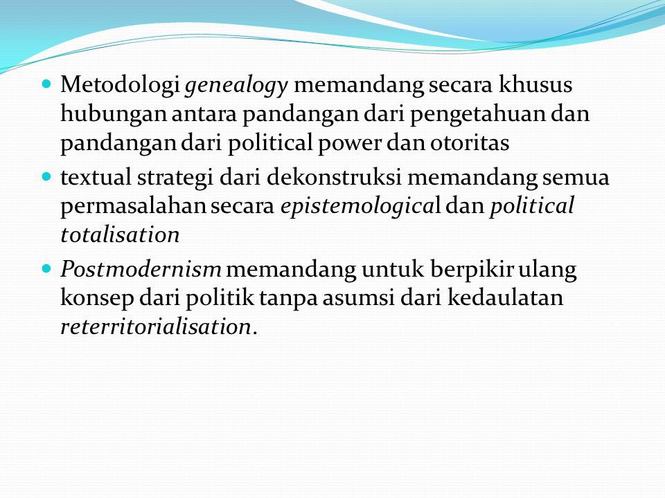 Metodologi genealogy memandang secara khusus hubungan antara pandangan dari pengetahuan dan pandangan dari political power dan otoritas